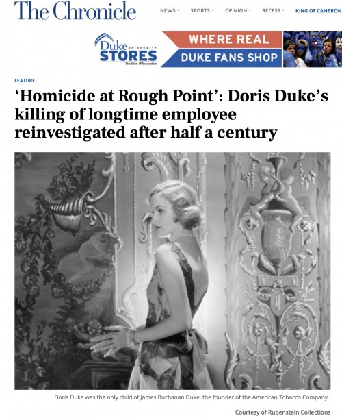 The Duke University Chronicle reports on the findings in HOMICIDE AT ROUGH POINT and how, after 55 years, the Newport Police reopened the case into Doris Duke's violent killing of Eduardo Tirella 55 years ago.